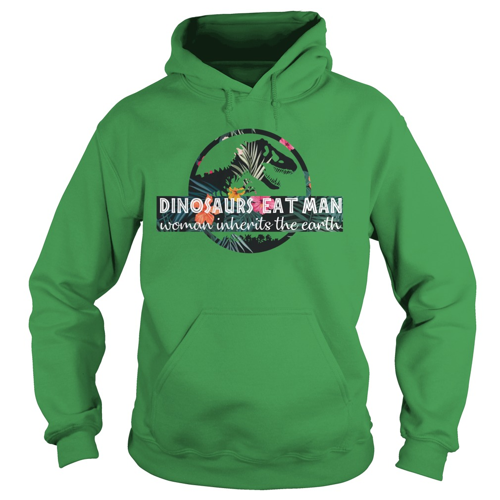 Dinosaurs eat man woman inherits the earth hoodie