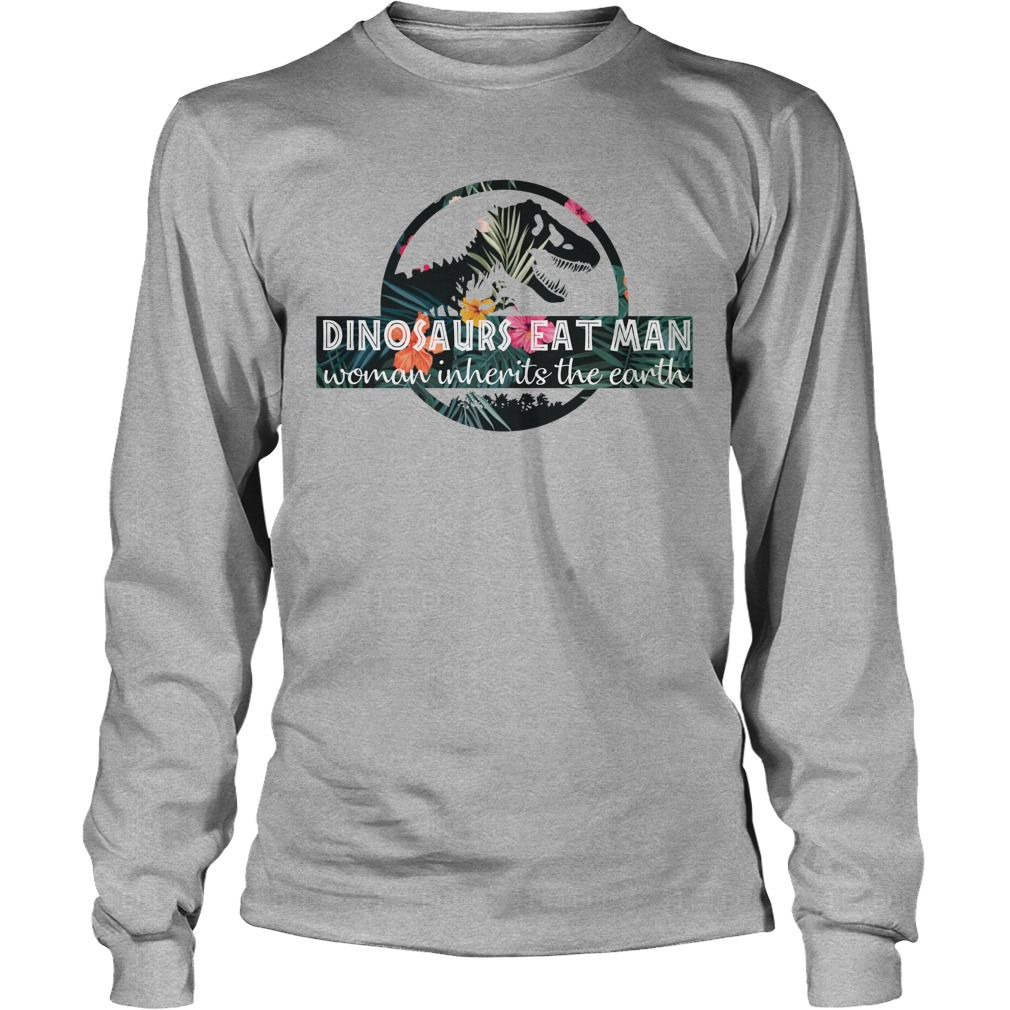 Dinosaurs eat man woman inherits the earth long sleeve