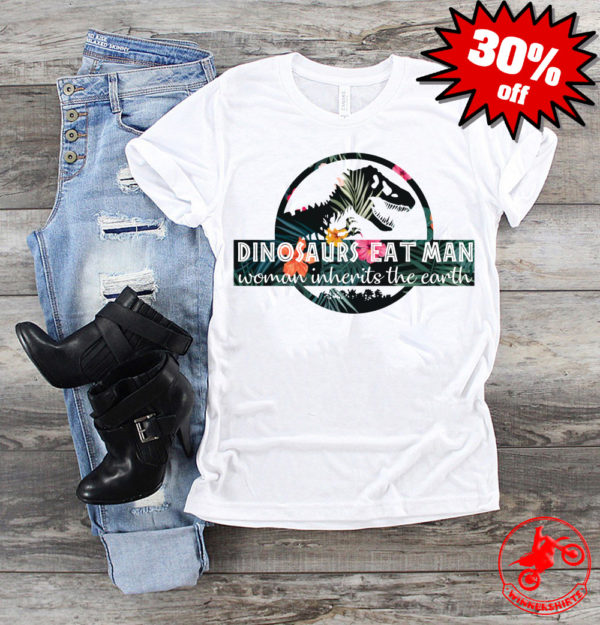 Dinosaurs eat man woman inherits the earth shirt