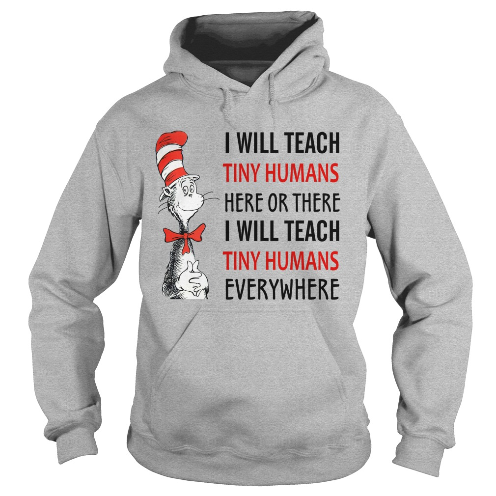 Dr Seuss I will teach tiny humans here or there I will teach tiny humans everywhere hoodie