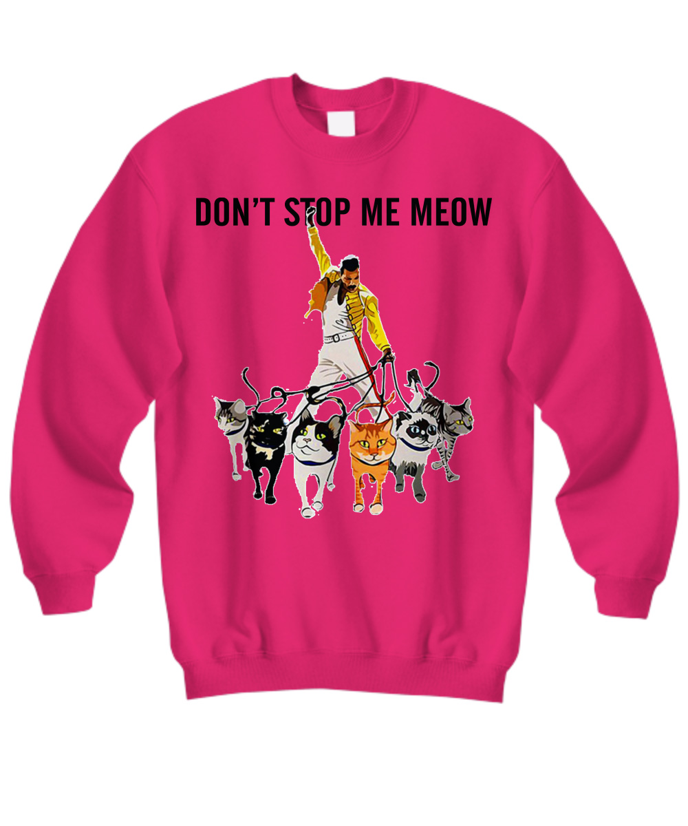 Freddie Mercury and his cats don't stop me meow sweatshirt