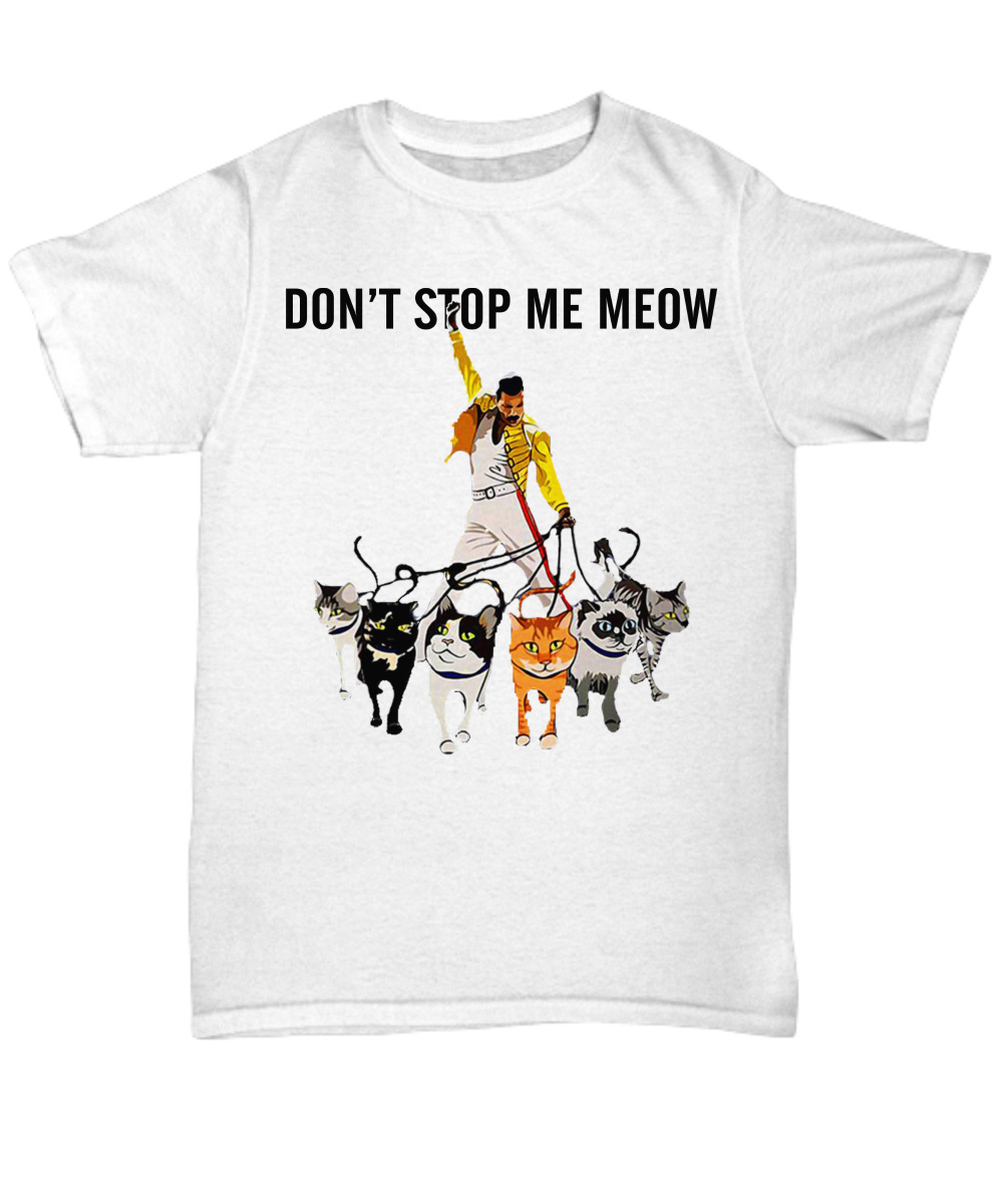 Freddie Mercury and his cats don't stop me meow unisex shirt
