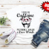 I run on caffeine pitbull hair and cuss word shirt