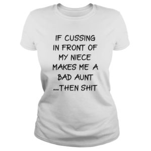 If cussing in front of my niece makes me a bad aunt then shit lady shirt