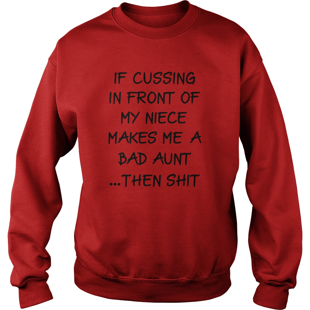 If cussing in front of my niece makes me a bad aunt then shit sweatshirt