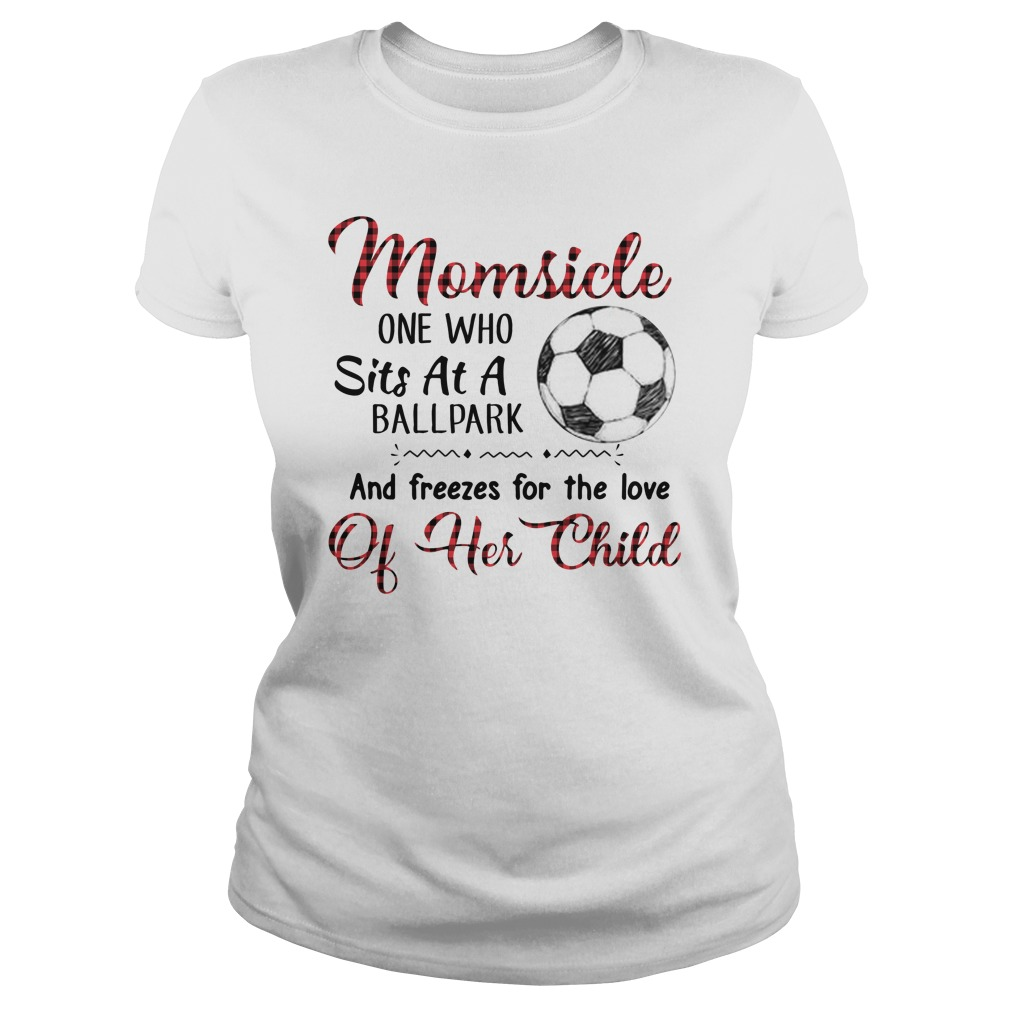 Mom side one who sits at a ballpark and freezes for the love lady shirt