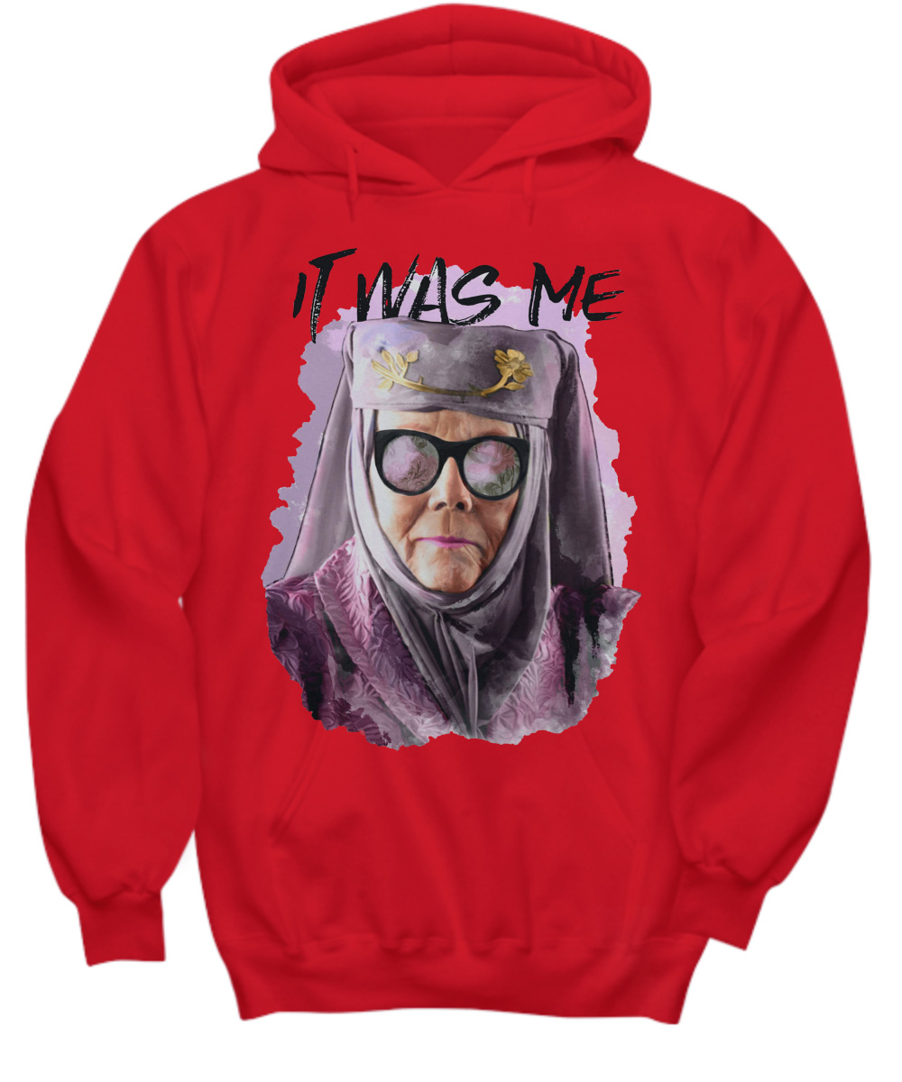 Olenna Tyrell It Was Me Game Of Thrones hoodie