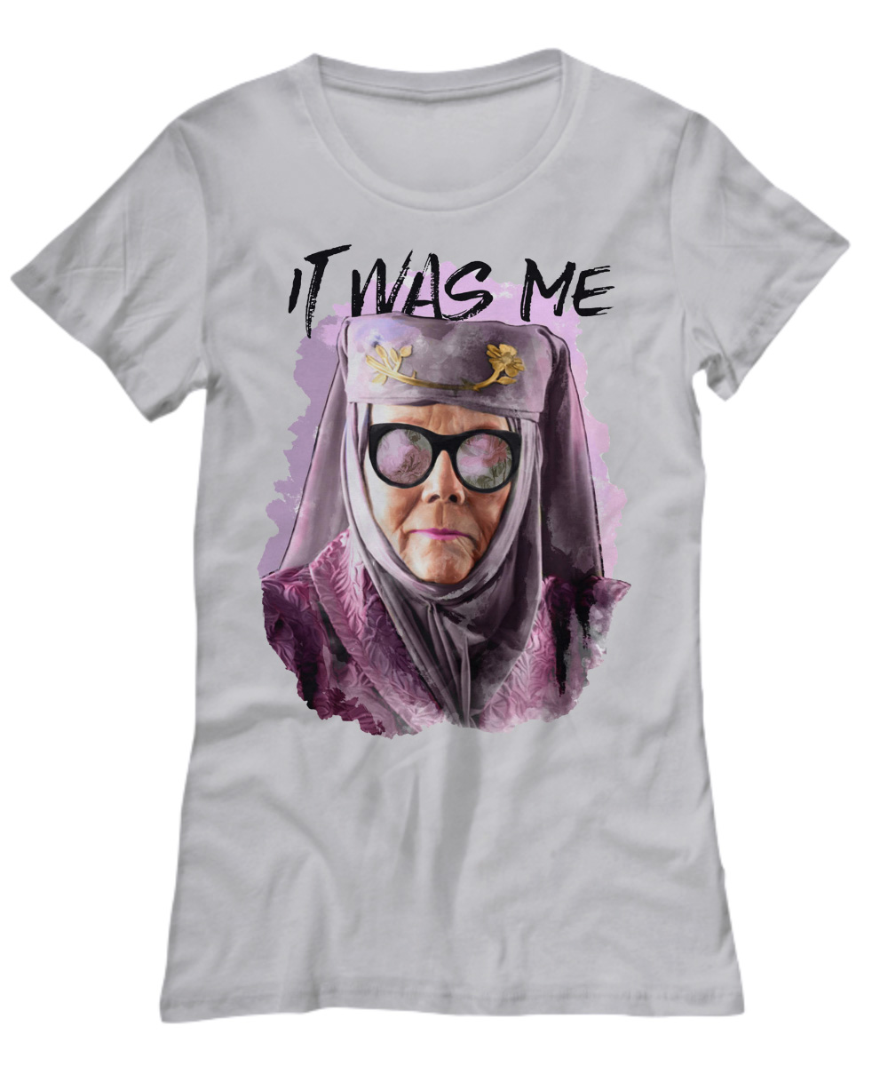 Olenna Tyrell It Was Me Game Of Thrones lady shirt