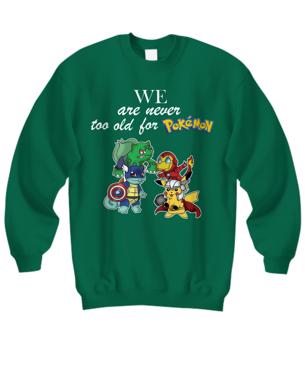 Pokevengers we are never too old for Pokémon sweatshirt