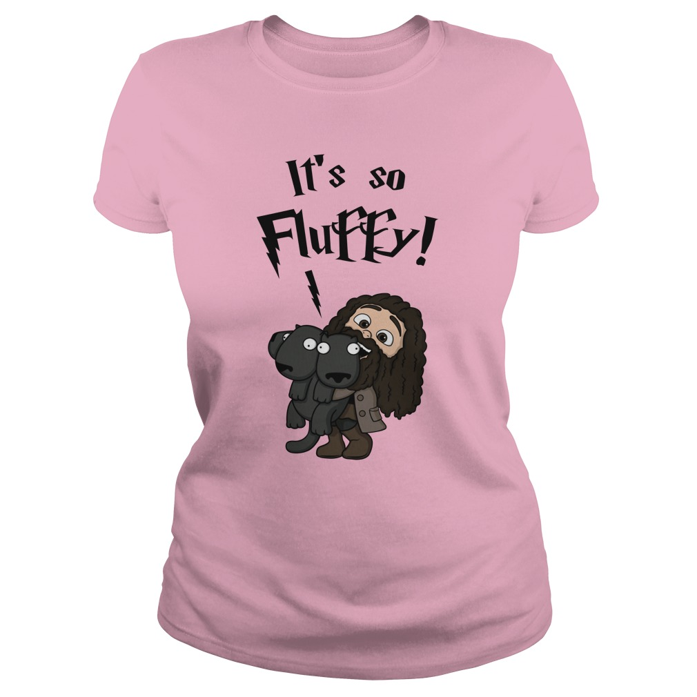 Rubeus Hagrid it's so fluffy lady shirt