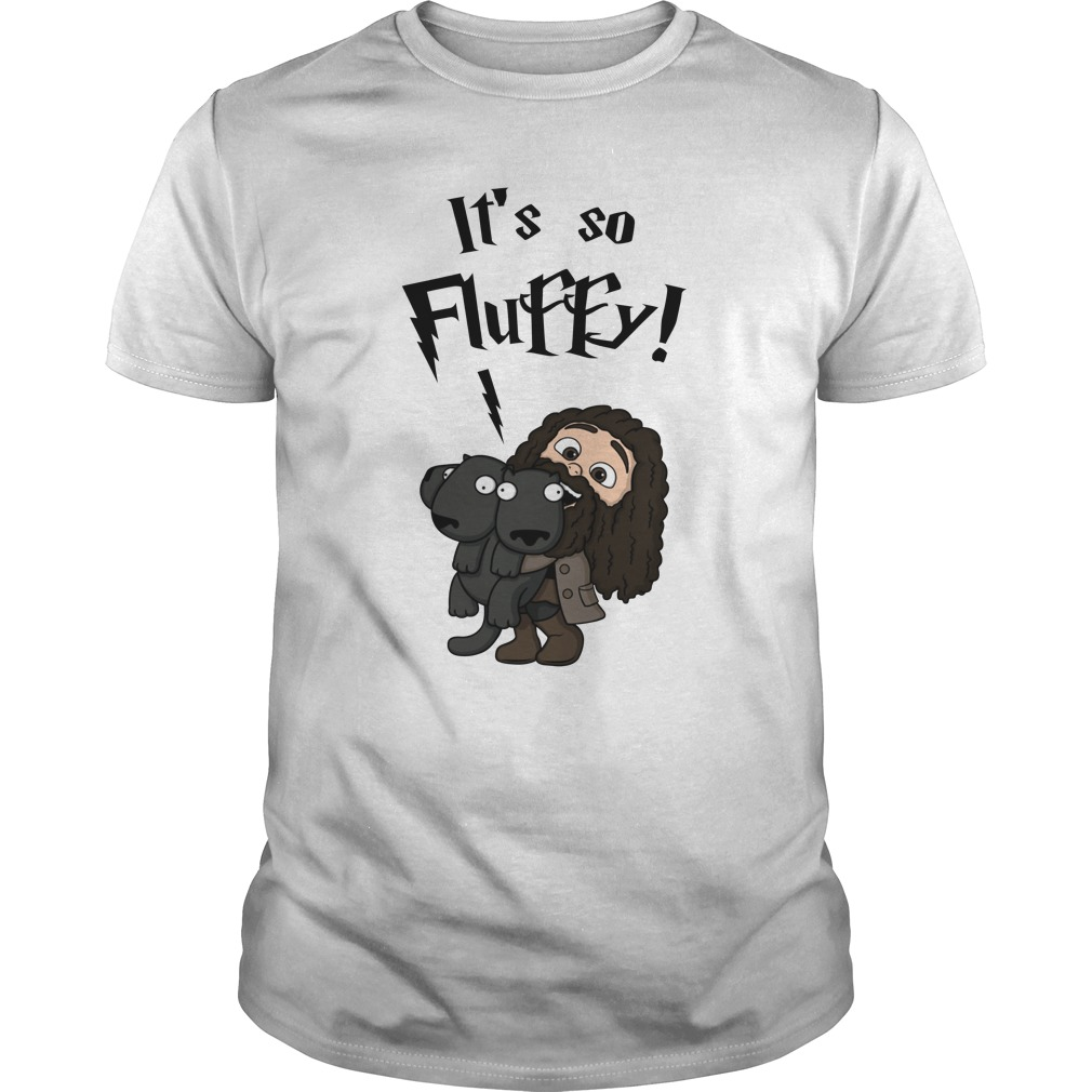 Rubeus Hagrid it's so fluffy unisex shirt