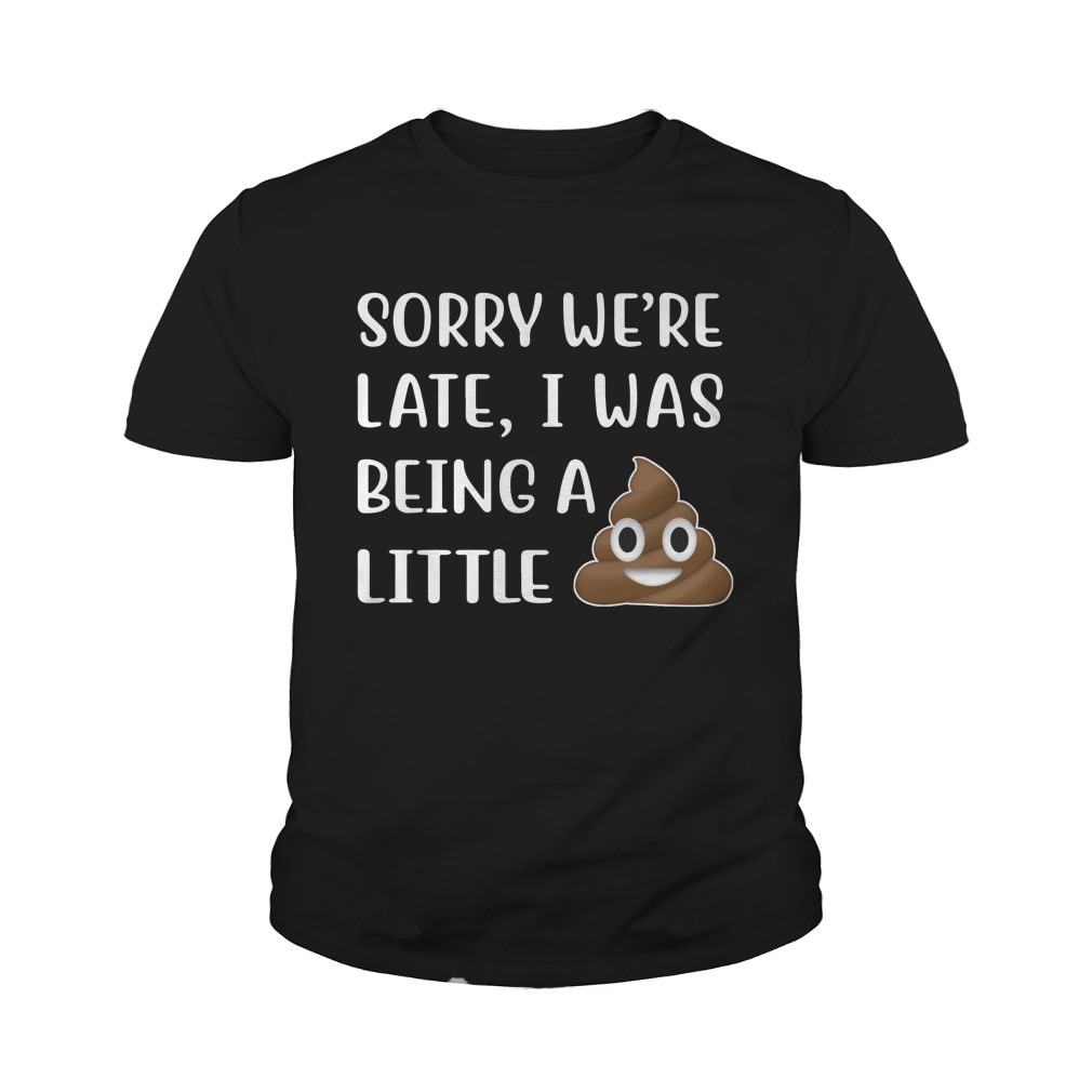 Sorry we're late I was being a little face shit young shirt