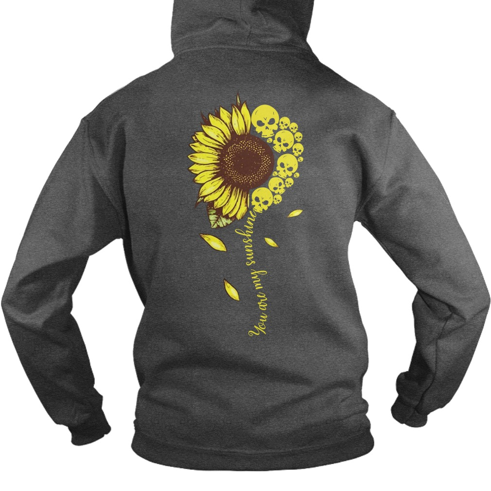 You are my sunshine sunflower skull hoodie
