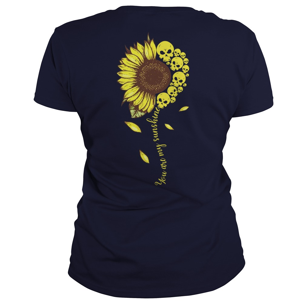 You are my sunshine sunflower skull lady shirt