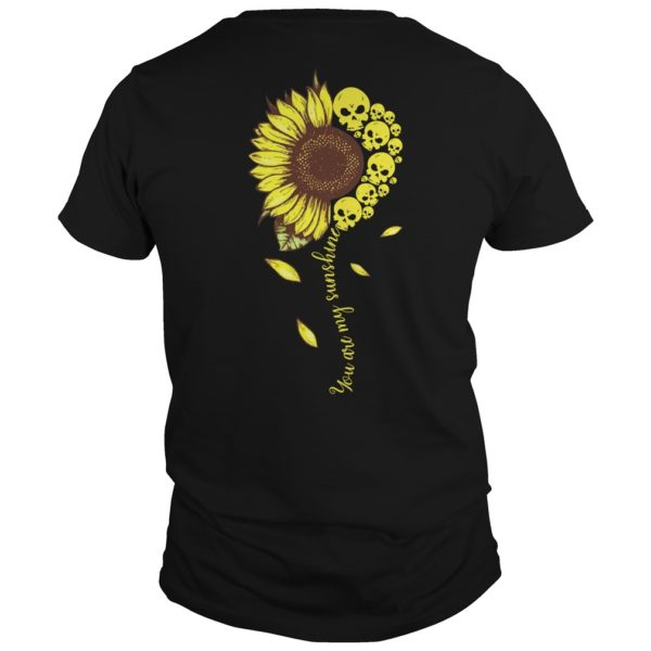 You are my sunshine sunflower skull shirt