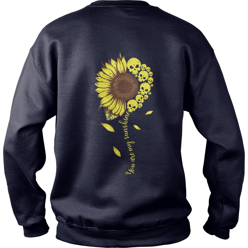 You are my sunshine sunflower skull sweatshirt