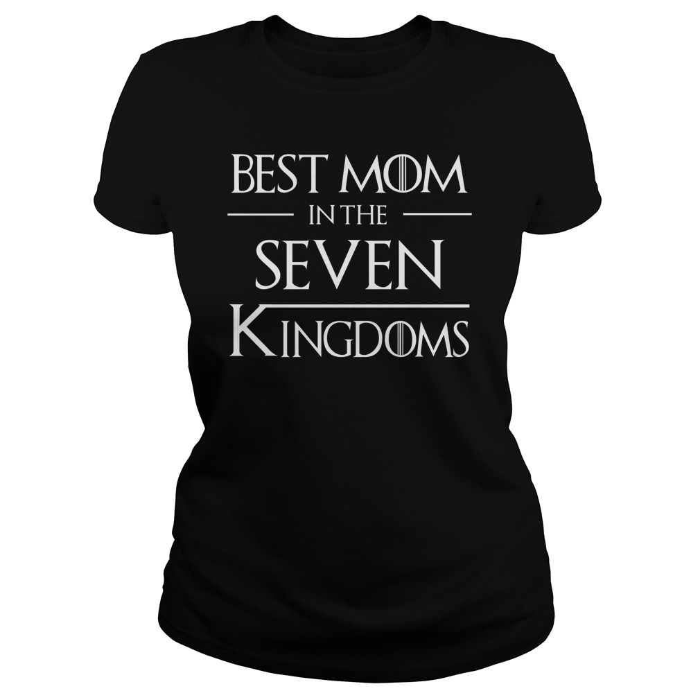 Best Mom In The Seven Kingdoms Game Of Thrones lady shirt