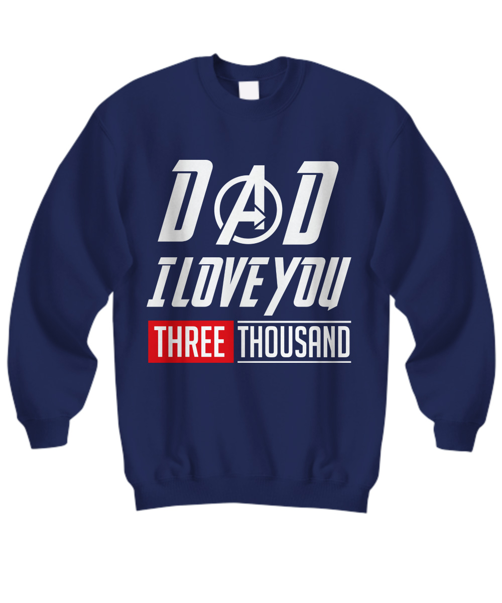 Dad I Love You Three Thousand Times Iron Man Avengers Endgame Sweatshirt