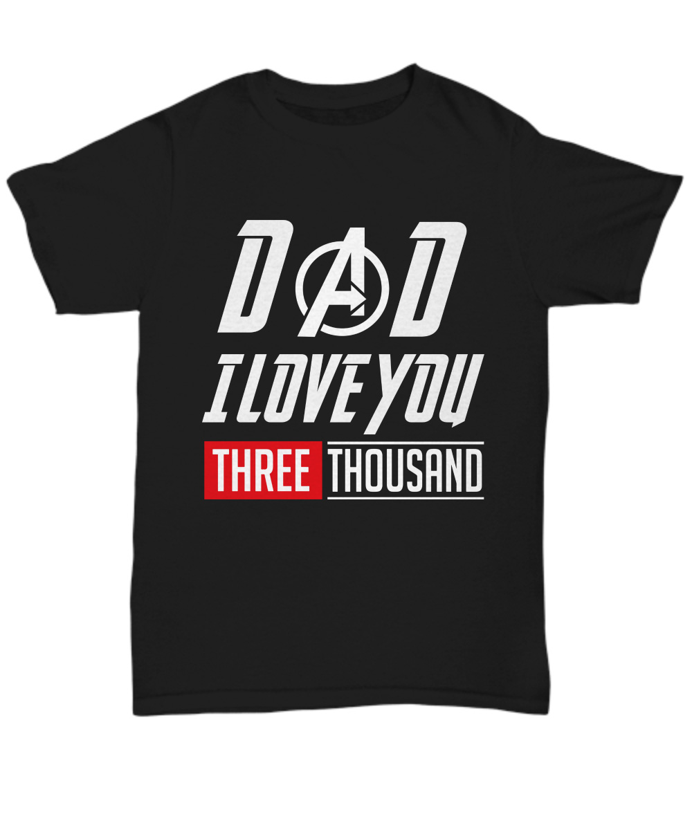Dad I Love You Three Thousand Times Iron Man Avengers Endgame Unisex Shirt