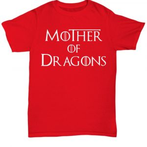 Daenerys Targaryen Mother of Dragons Game of Thrones unisex shirt