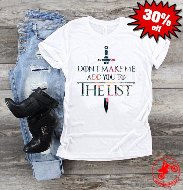 Don't Make Me Add You To The List GOT Shirt