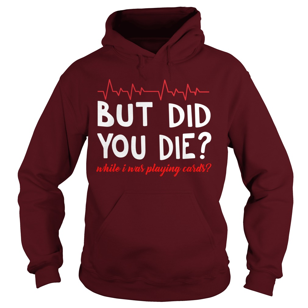Heartbeat Nurse But Did You Die While Is Was Playing Cards hoodie