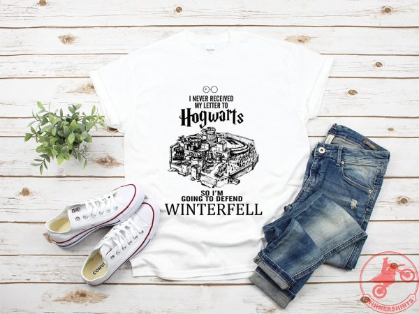 I Never Received Letter To Hogwarts So I'm Going To defend Winterfell shirt