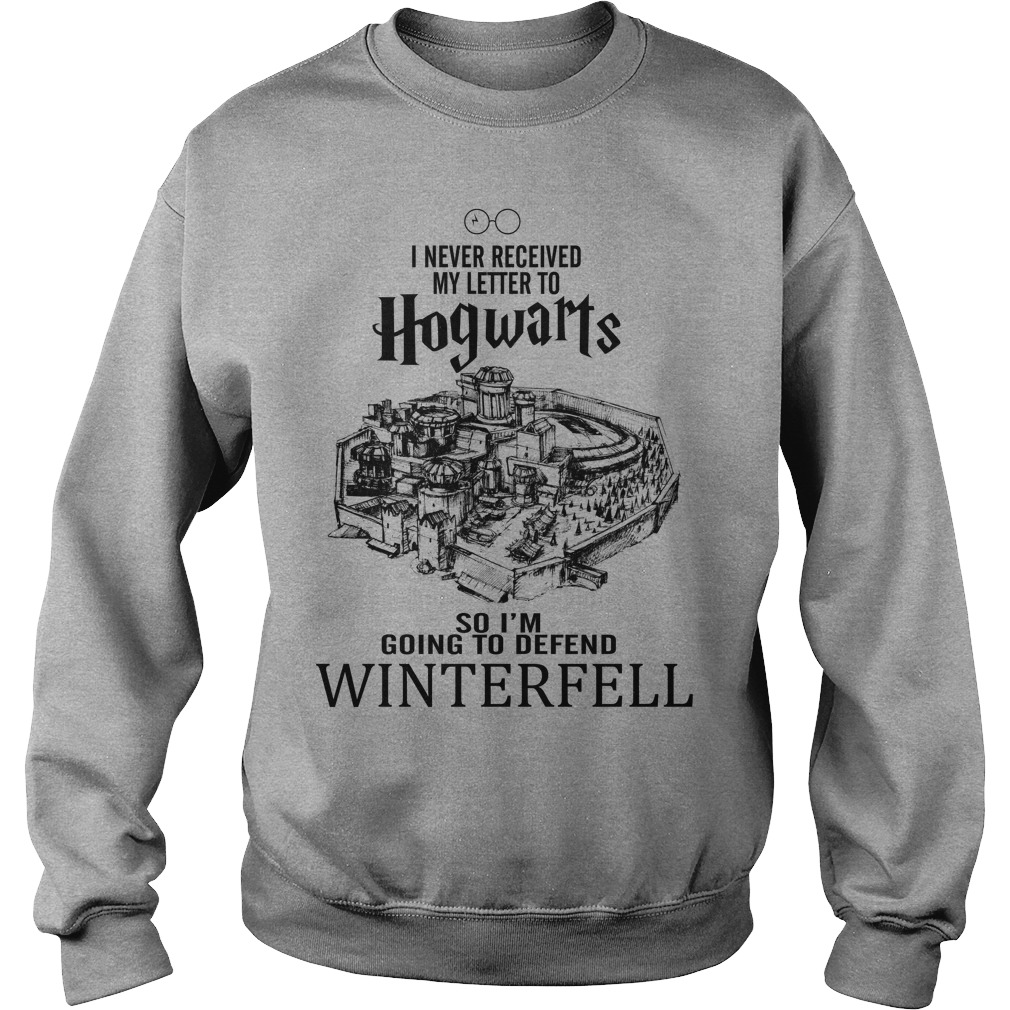 I Never Received Letter To Hogwarts So I'm Going To defend Winterfell sweatshirt