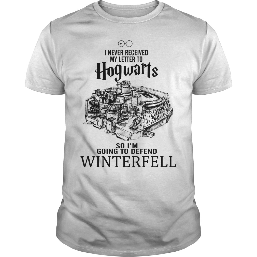 I Never Received Letter To Hogwarts So I'm Going To defend Winterfell unisex shirt