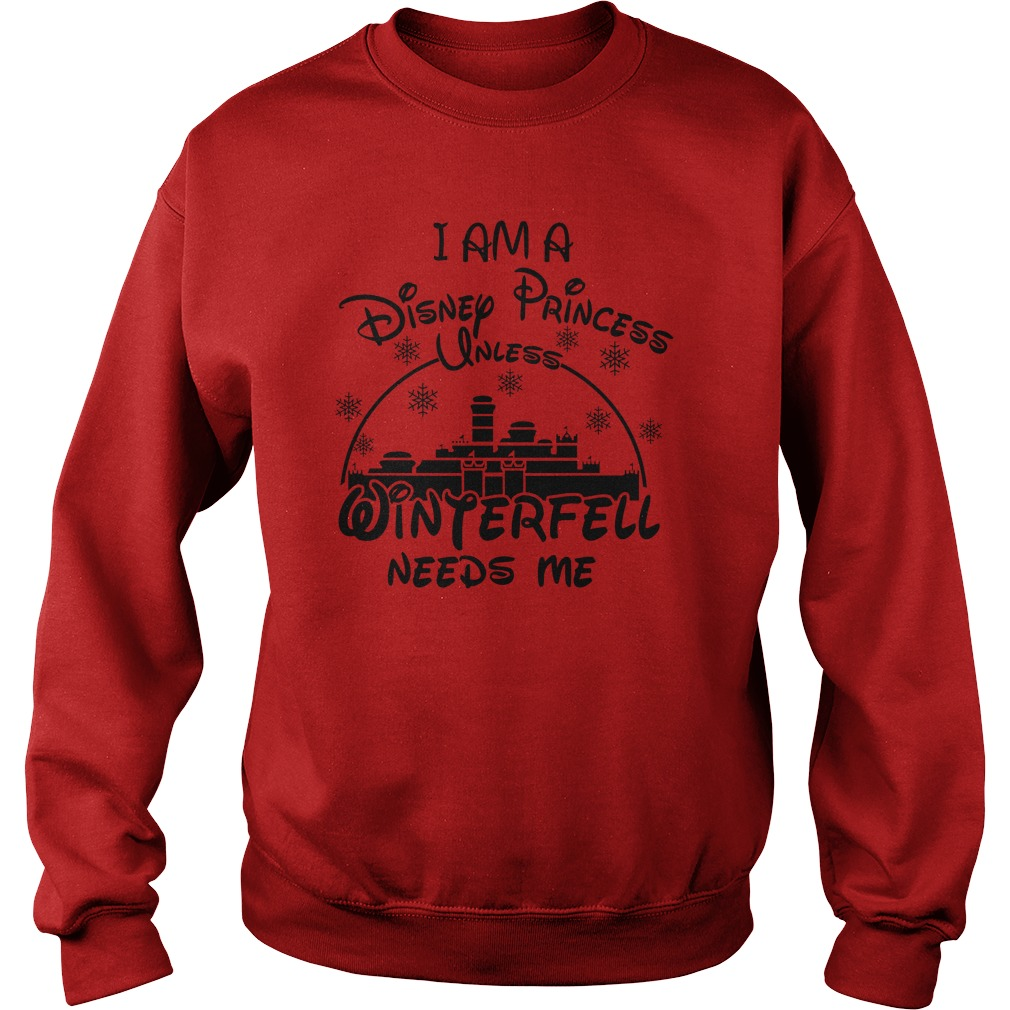 I am a Disney Princess unless Winterfell needs me the Prince of Winterfell sweatshirt