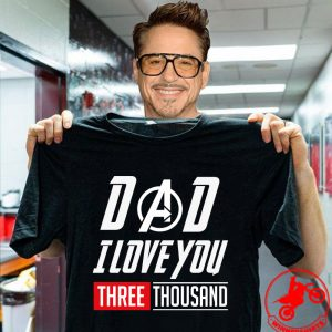 Dad I Love You Three Thousand Times Iron Man Avengers Endgame shirt