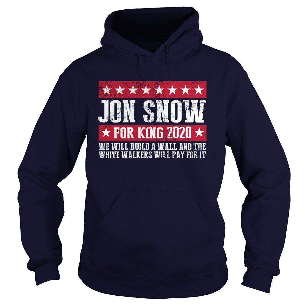 Jon Snow for king 2020 we will build a wall Game of Thrones hoodie