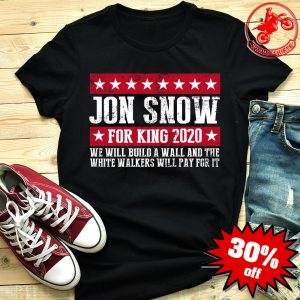 Jon Snow for king 2020 we will build a wall Game of Thrones shirt