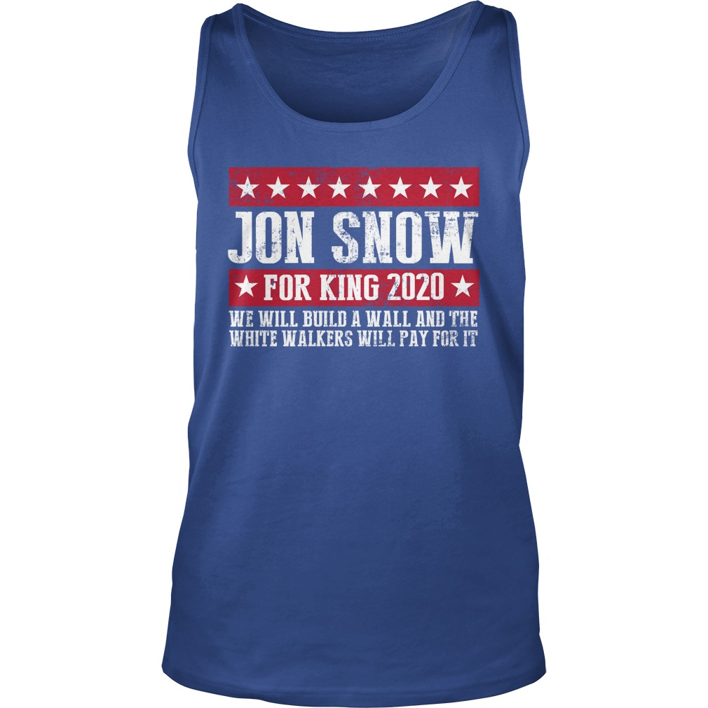 Jon Snow for king 2020 we will build a wall Game of Thrones tank top