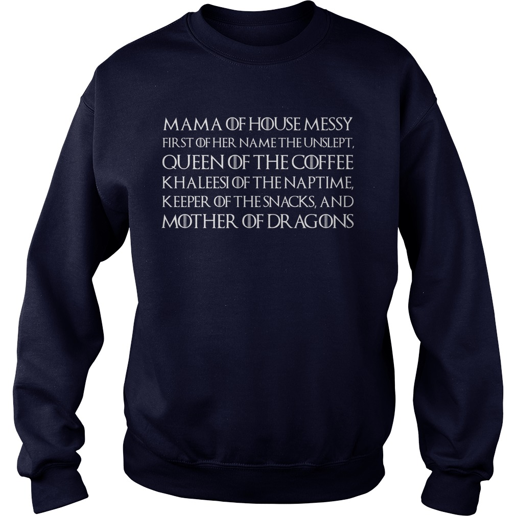 Mama Of House Messy First Of Her Name The Unslept Mother's Day sweatshirt
