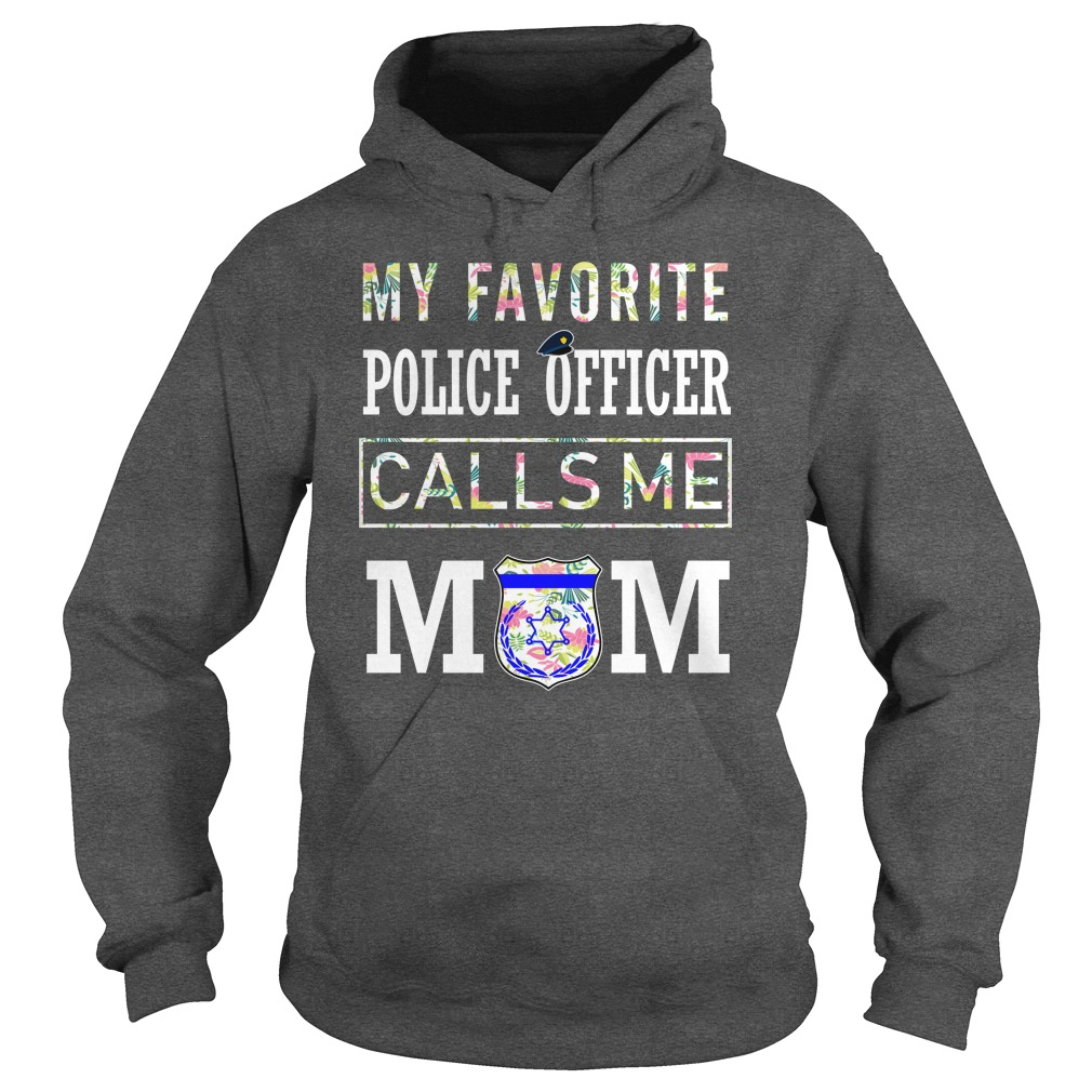 My favorite police officer calls me mom floral tropical hoodie