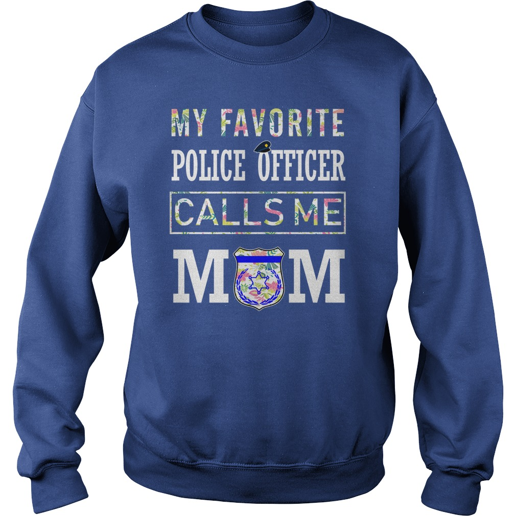 My favorite police officer calls me mom floral tropical sweatshirt