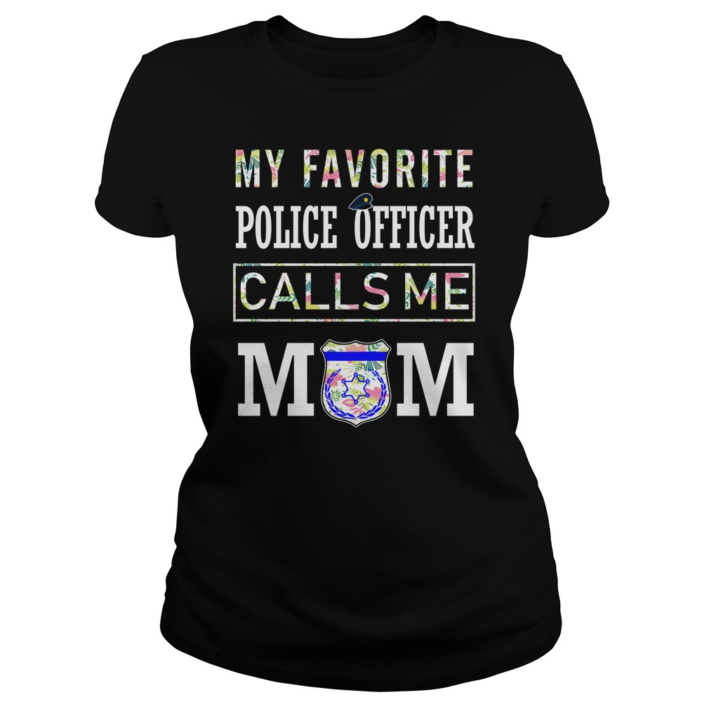 My favorite police officer calls me mom floral tropical lady shirt