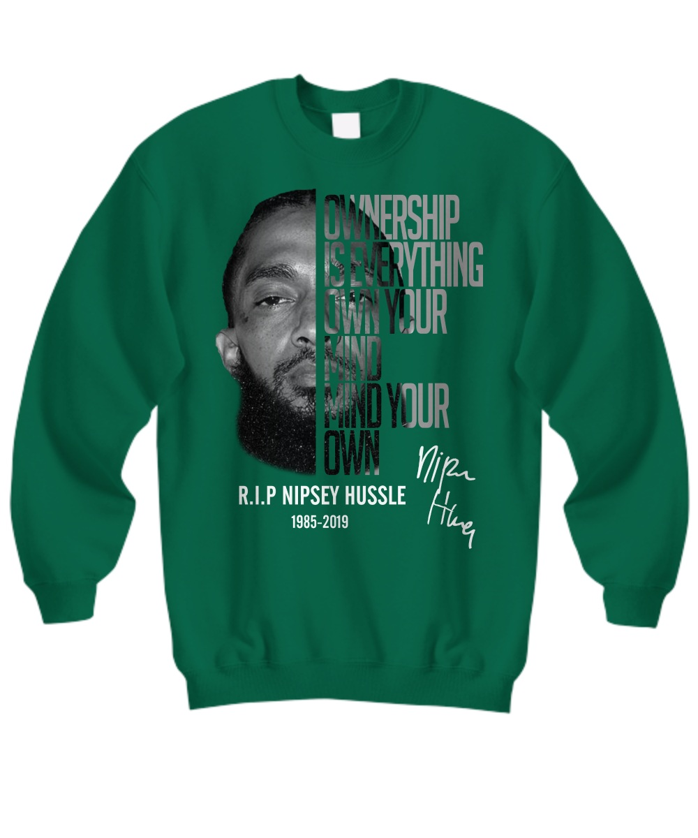 Nipsey Hussle Ownership Is Everything Own Your Mind Mind Your Own sweatshirt
