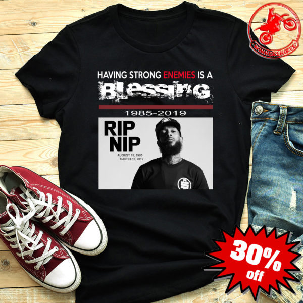 RIP Nipsey Hussle having strong Enemies is a blessing shirt