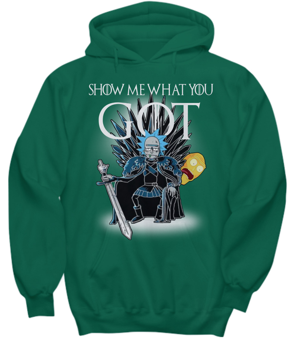 Rick Sanchez Show Me What You Got Game of Thrones hoodie