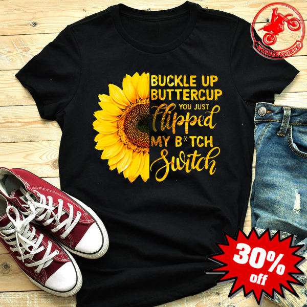 Sunflower Buckle Up Buttercup, You Just Flipped My Witch Switch Shirt