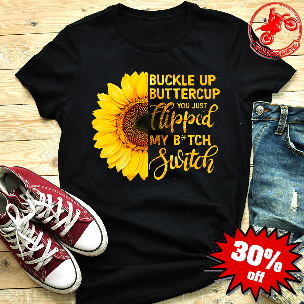 765c47e0e Sunflower Buckle Up Buttercup, You Just Flipped My Witch Switch Shirt