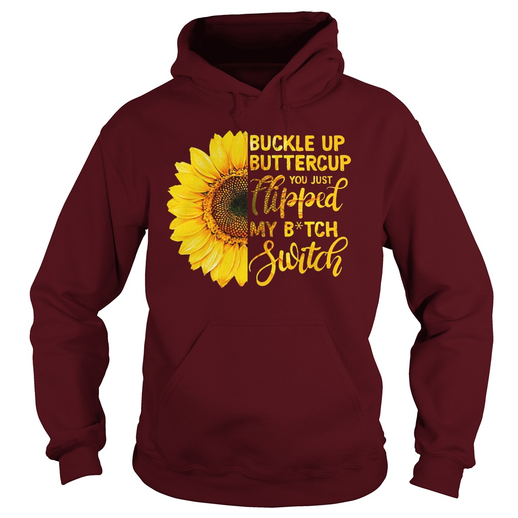 Sunflower Buckle Up Buttercup You Just Flipped My Witch Switch hoodie