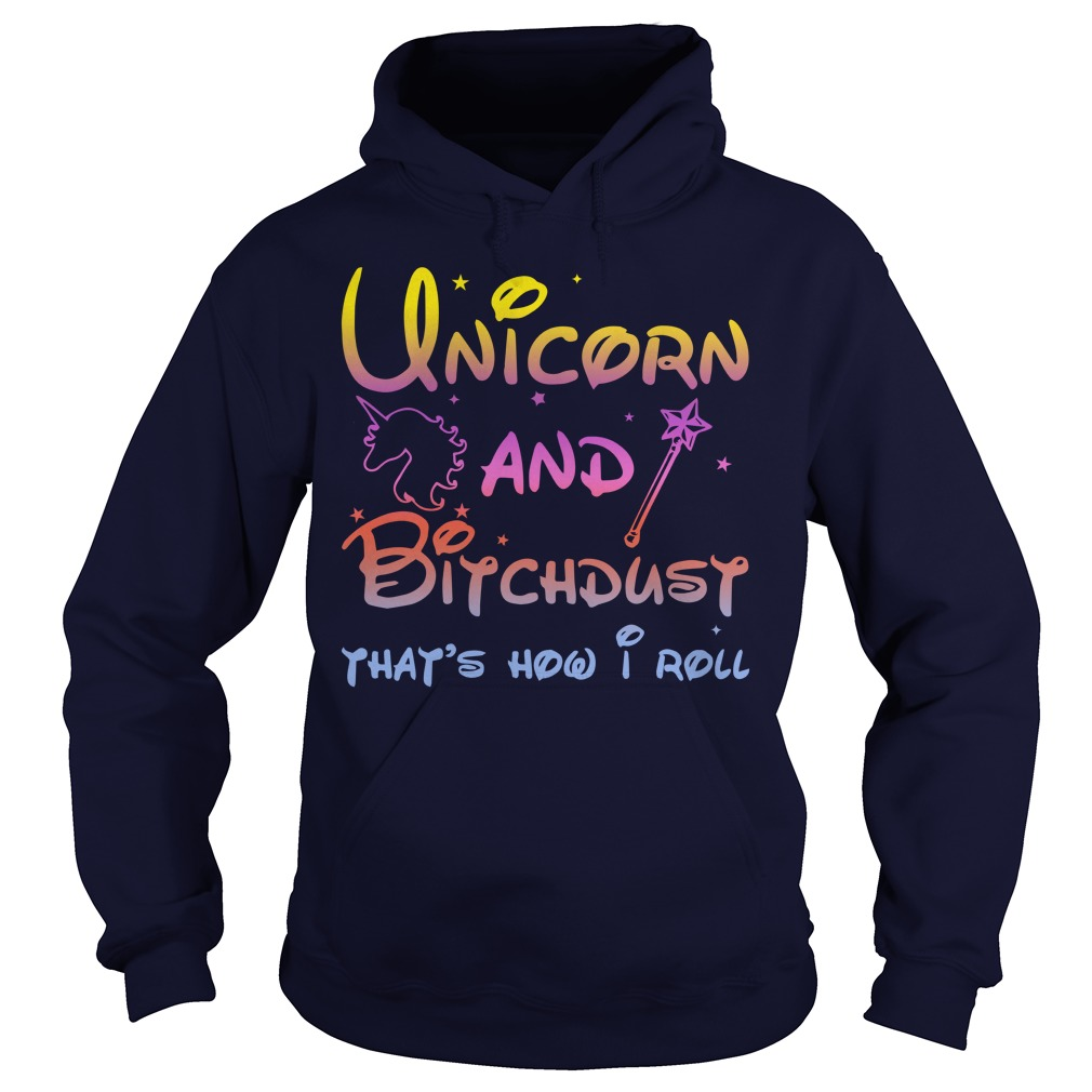 Unicorn And Bitchdust that's how I roll hoodie