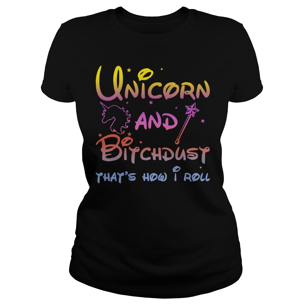 Unicorn And Bitchdust that's how I roll lady shirt