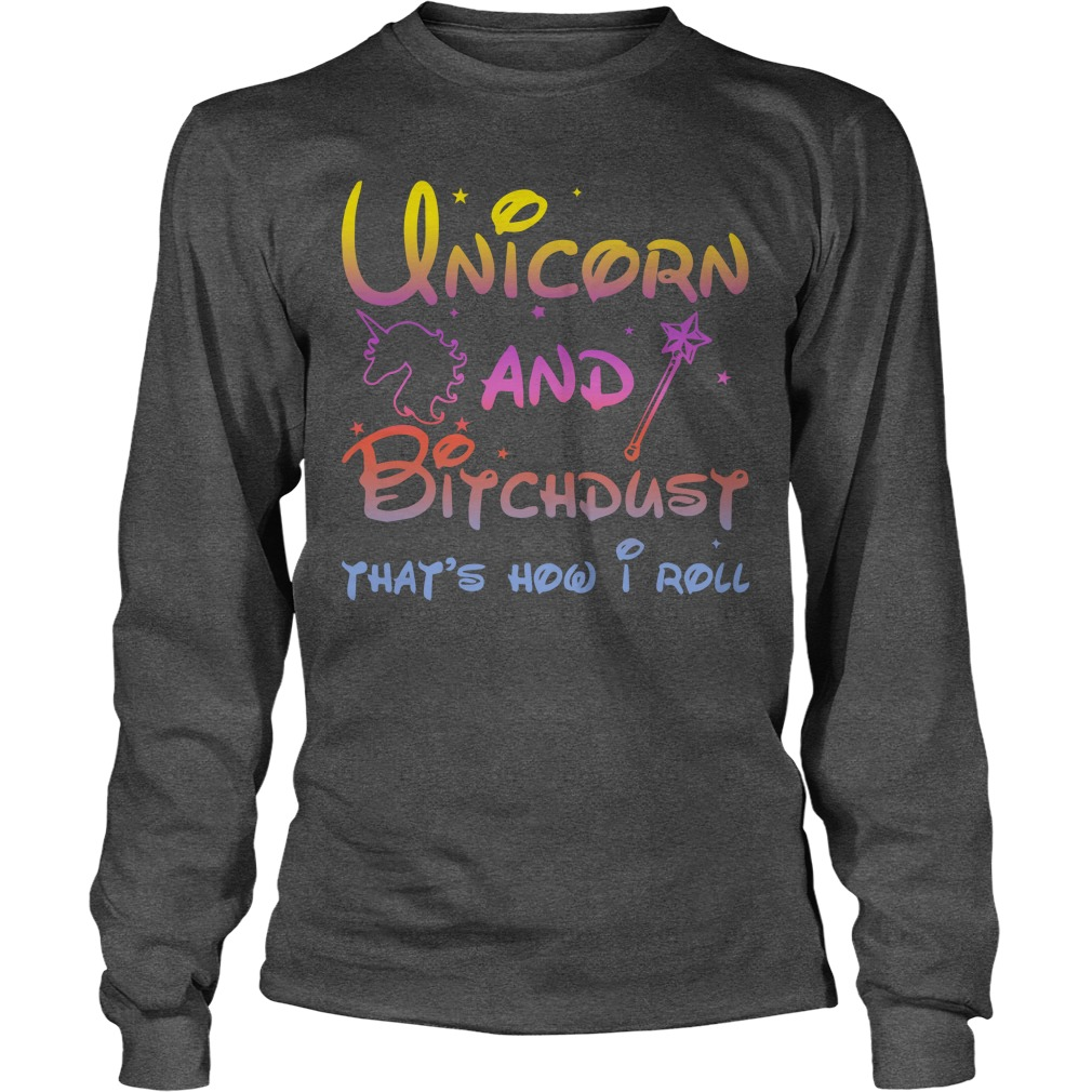 Unicorn And Bitchdust that's how I roll long sleeve