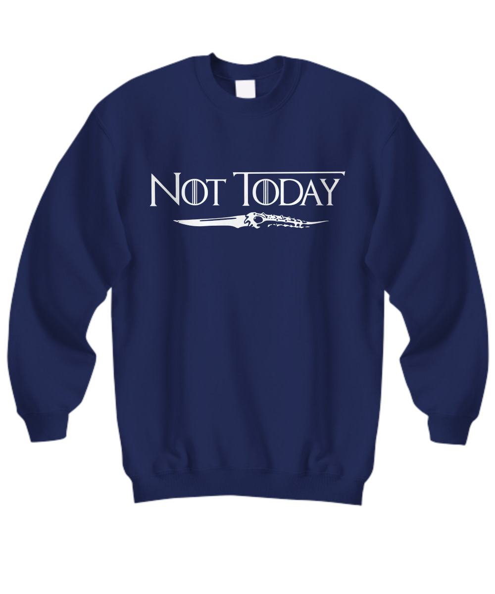 Arya's Dagger Not Today Game Of Thrones Sweatshirt