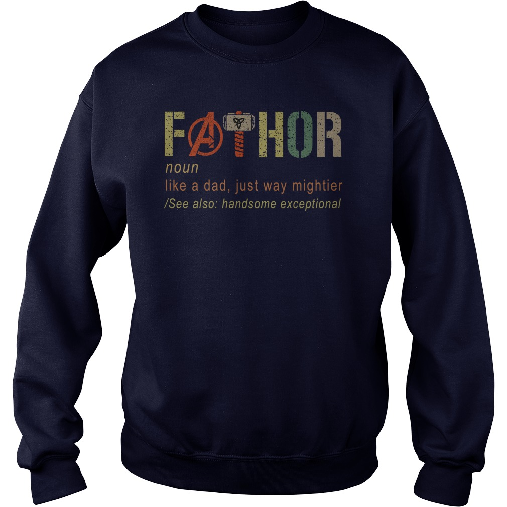 Avengers Fathor Like A Dad Just Way Mightier sweatshirt