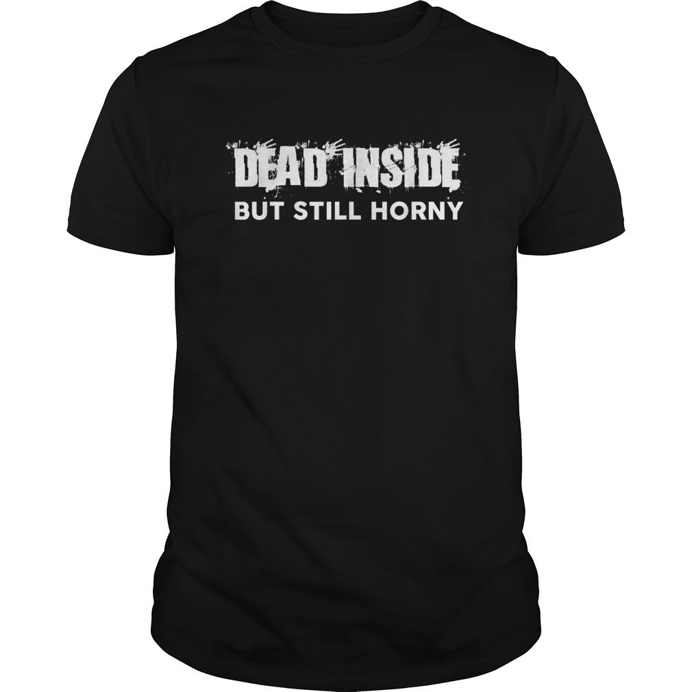 Dead Inside But Still Horny unisex shirt